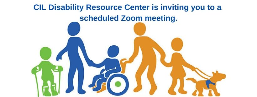 CIL Disability Resource Center is inviting you to a scheduled Zoom meeting